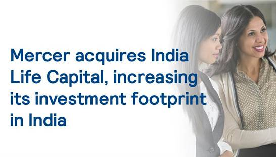 Mercer boosts wealth advisory business through acquisition of India Life Capital