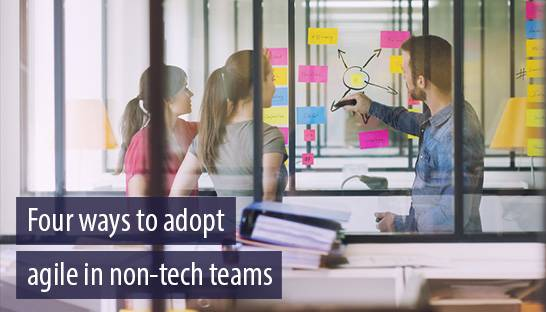 Four ways to adopt agile working in non-technology environments