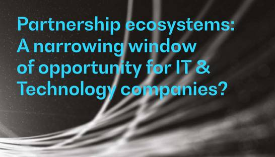 Ecosystems and partnerships a revenue driver for IT and Tech companies