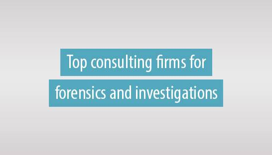 Top 10 consulting firms for fraud, forensic and investigation services