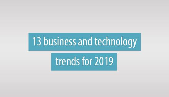 13 business and technology trends for 2019