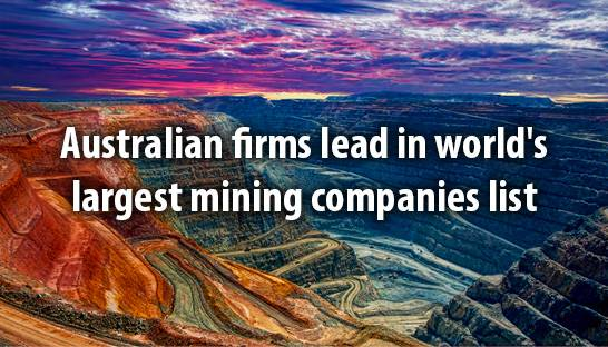 Australian firms lead in world?s largest mining companies list