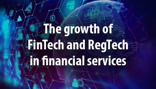 The growth of FinTech and RegTech in financial services