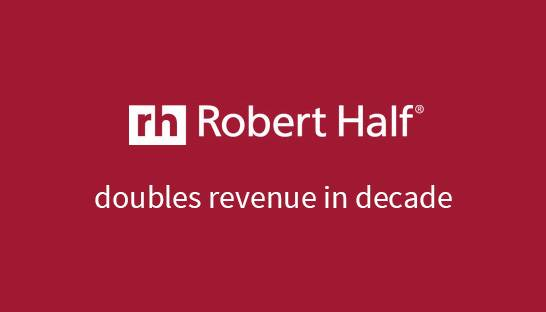 Robert Half doubles revenues to $6.1 billion in past decade