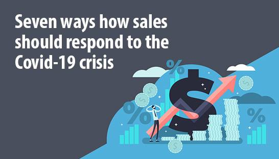 Seven ways how sales should respond to the Covid-19 crisis