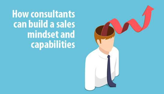 How consultants can build a sales mindset and capabilities