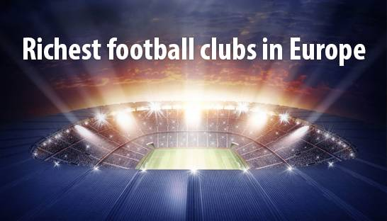 List of the 30 richest football clubs in Europe