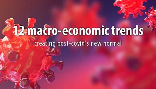12 macro-economic trends creating post-covid's new normal