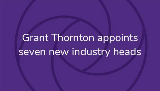 Grant Thornton appoints seven new industry heads