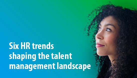 Six HR trends shaping the talent management landscape