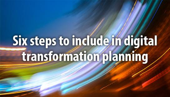 Six steps to include in digital transformation planning