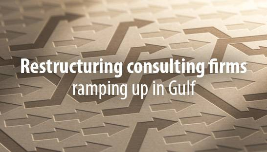Leading restructuring consulting firms ramping up in Gulf