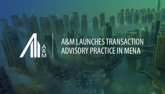 A&M launches Transaction Advisory practice in MENA