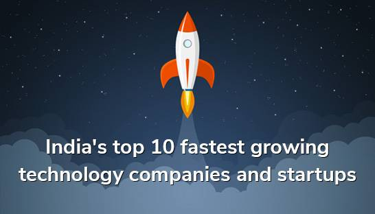 India's top 10 fastest growing technology companies and startups
